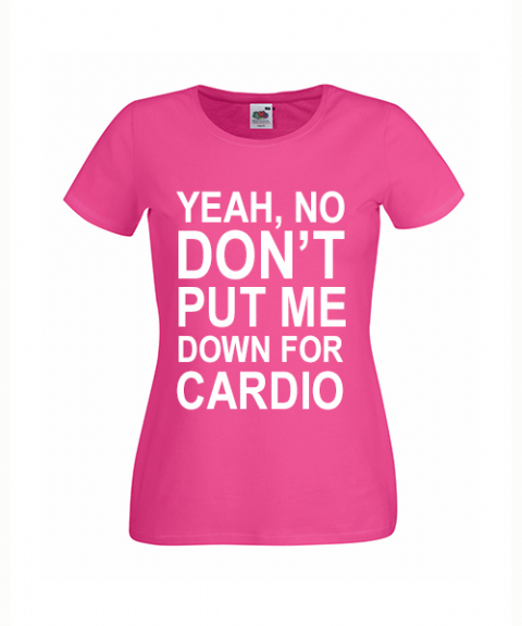 Pitch Perfect Ladies Slogan t-shirt 'YEAH, NO DON'T PUT ME DOWN FOR CARDIO'